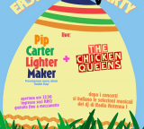 Domenica 20 Aprile Easter Rock Party  live PIP CARTER LIGHTER MAKER + THE CHICKEN QUEENS
