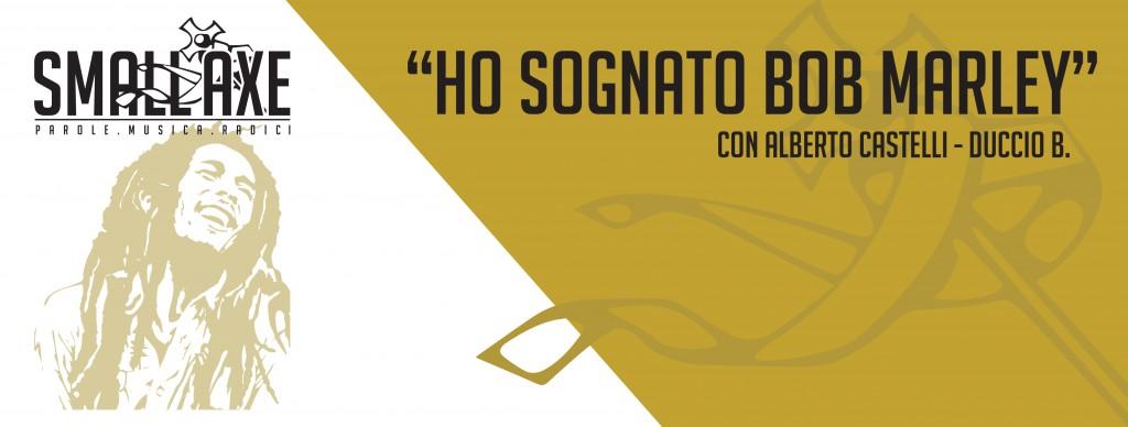 Venerdi 09 Febbraio  Ho sognato Bob Marley by Alberto Castelli dancehall by Duccio