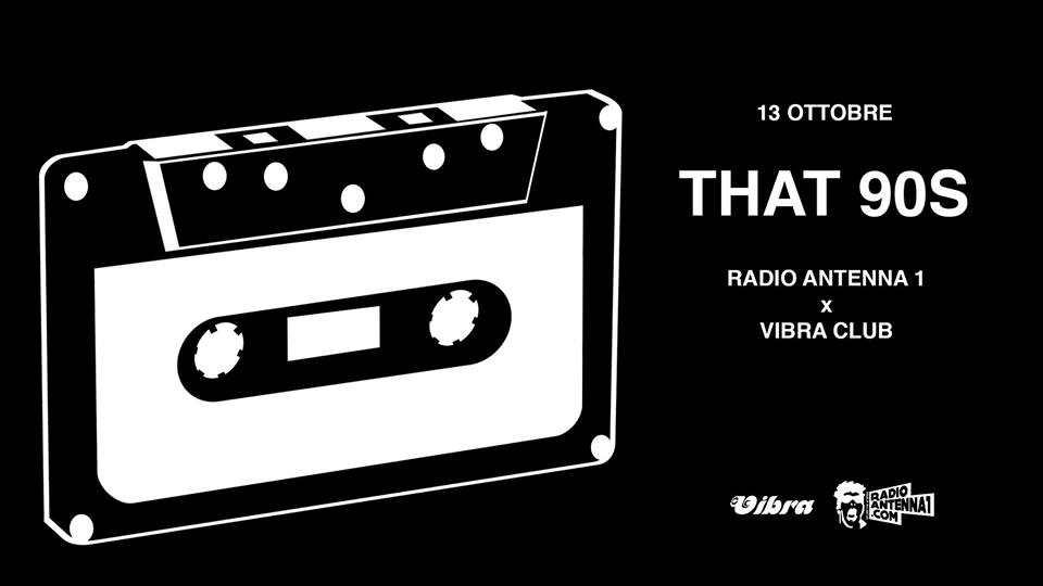 Sabato 13 Ottobre That 90′s!  con i djs di Radio Antenna 1