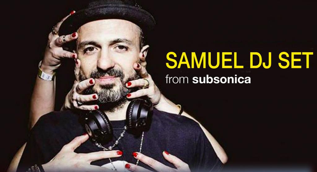 Venerdi 19 Aprile  SAMUEL (subsonica djset) + LISBONA opening live set