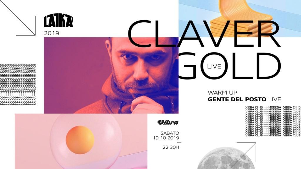 Sabato 19 Ottobre  CLAVER GOLD + GENTE DEL POSTO + LAIKA djset